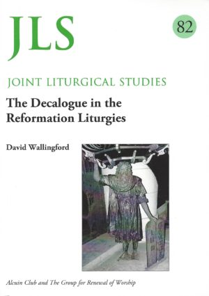 The Decalogue in the Reformation Liturgies